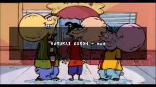 $AMURAI GOROH - mud