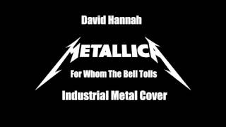 Metallica - For Whom The Bell Tolls *INDUSTRIAL METAL COVER*