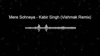 Mere Sohneya - Kabir Singh (Vishmak Remix)