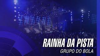 Grupo do Bola - Rainha da Pista