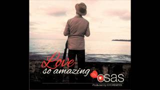 Osas - Love So Amazing (Prod By Chordless)