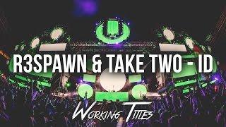 R3SPAWN & Take Two - ID