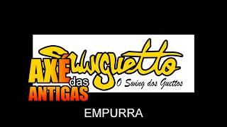 Empurra - Swinguetto - Axé das Antigas - Axé Retrô - Relíquia