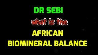 DR SEBI EXPLAINS THE AFRICAN BIO-MINERAL BALANCE