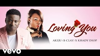 AKEJU - Loving you [Official Audio] ft. Khady Diop
