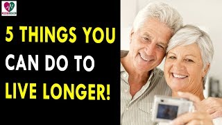 5 Things You Can Do To Live Longer! || Health Sutra - Best Health Tips