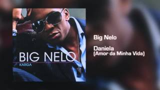 Big Nelo - Daniela (Amor da Minha Vida) [Áudio]