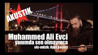 Muhammed Ali Evci - Yanımda Sen Olmayınca (AKUSTIK)