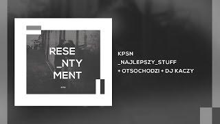 KPSN - Najlepszy Stuff / feat. Otsochodzi x DJ Kaczy