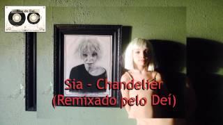Sia - Chandelier (Remixado pelo Deí)