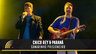 Chico Rey e Paraná - Canarinho Prisioneiro (Ao Vivo Vol. 1) - Oficial