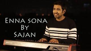 Enna Sona  - OK Jaanu | Arijit Singh, A R Rahman | Sajan (Cover)