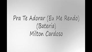Pra Te Adorar (Eu Me Rendo) | Bateria - Milton Cardoso (Cover)