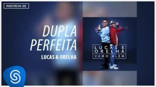 Lucas e Orelha - Dupla Perfeita (Álbum Vamo Além) [Áudio Oficial]