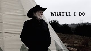 """What'll I do"" - Willie Nelson"