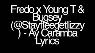 Fredo x Young T & Bugsey (@Stayfleegetlizzy) - Ay Caramba Lyrics