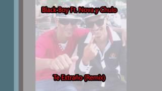 Black Boy Ft. Nova y Chulo-Te Extraño Remix