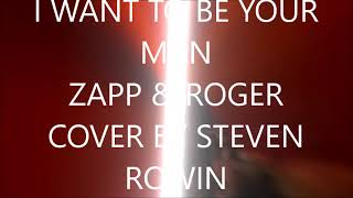 I WANT TO BE YOUR MAN- ZAPP & ROGER COVER (PRODUCED BY STEVEN ROWIN)