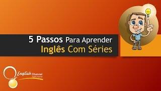 ●  5 Passos Para Aprender Inglês Com Séries Da TV  | English Channel ✔