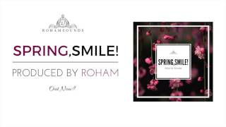 Spring,Smile! - Produced By Roham (Audio Track)