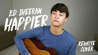 Ed Sheeran | Happier (Rewrite Cover)