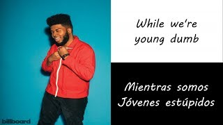 Khalid - Young Dumb & Broke (Letra Ingles y Español)