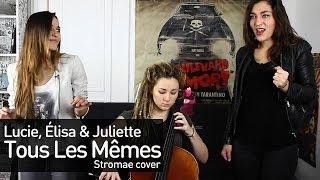 L.E.J (Lucie Elisa & Juliette) Stromae Cover - Tous Les Mêmes