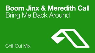 Boom Jinx & Meredith Call - Bring Me Back Around (Chill Out Mix)