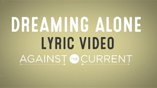 Against The Current: Dreaming Alone feat. Taka from ONE OK ROCK (Official Lyric Video)