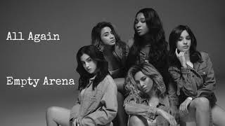 All Again by Fifth Harmony but you're in an empty arena