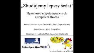 ZBUDUJEMY LEPSZY ŚWIAT - Hymn osób niepełnosprawnych z zespołem Downa, Artur Grudziński