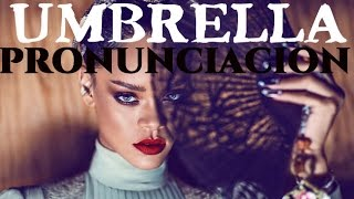 Umbrella - Rihanna | PRONUNCIACION