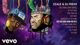 Ezale, DJ.Fresh - Got the Game from the OG's (Audio)