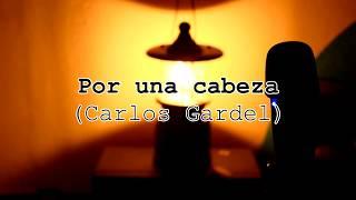Por una cabeza - Carlos Gardel (Cover By Dnlibar)