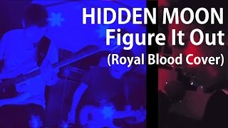 Hidden Moon - Figure it Out (Royal Blood Cover ) Live from Green Knight Studios