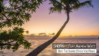 SNBRN feat. Andrew Watt - Beat The Sunrise  (Steve Void Remix) [Free Download]
