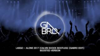 LASGO - Alone 2017 (Calvin Shock Bootleg) [GABRO EDIT]
