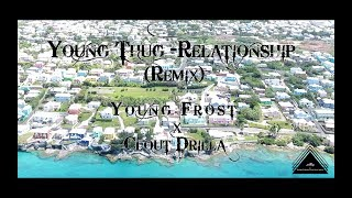 Young Thug Ft Future - Relationships (Remix) Young Frost x Cout Drilla (Official Video)