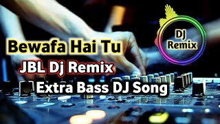 Bewafa Hai Tu Dj  Remix Song 2018 / Hindi Bewafa Song / Exra Bass Dj Song
