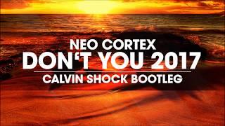 Neo Cortex - Don't You 2017 (Calvin Shock Bootleg) [OUT NOW!]