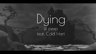 Dying - Lil Peep feat . Cold Hart [Lyrics] (Legendando)
