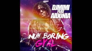 DJ MIMI FEAT AIDONIA - NUH BORING GYAL (REMIX) 2015