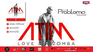 ATIM - PROBLEMA Ft IZ (Audio Officiel)