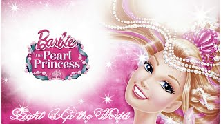 "Barbie™ : The Pearl Princess ""Light Up The World"" Lyrics"