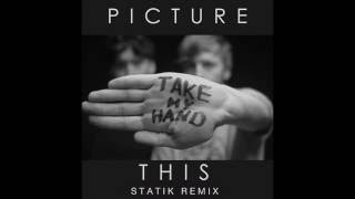 Picture This - Take My Hand (Statik Remix)