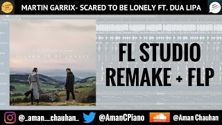 Martin Garrix Ft. Dua Lipa - Scared To Be Lonely [FL STUDIO REMAKE] +FLP