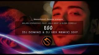 MILAN STANKOVIC feat. JALA BRAT & BUBA CORELLI – EGO (DJ DOMINO & DJ VEX REMIX) 2017
