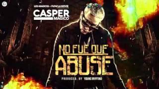 Casper Magico - No Fue Que Abuse (Lyric Video)