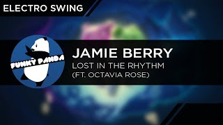 ElectroSWING || Jamie Berry Feat. Octavia Rose - Lost In the Rhythm