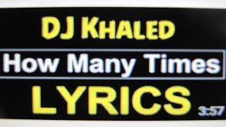 DJ Khaled - How Many Times - (lyric on screen) ft. Lil Wayne & Big Sean